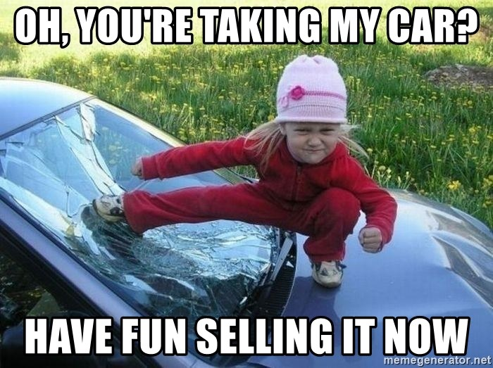 Angry Karate Girl - Oh, you're taking my Car? Have fun selling it now