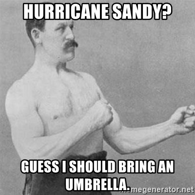 overly manlyman - Hurricane Sandy? Guess i should bring an umbrella.