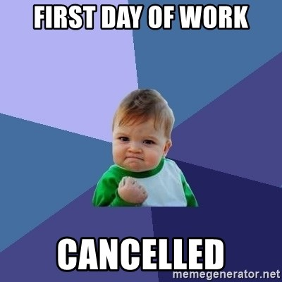 Success Kid - First Day of work Cancelled