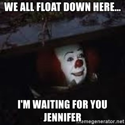 Pennywise the creepy sewer clown. - We all float down here... I'm waiting for you Jennifer