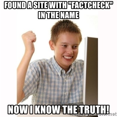 "Computer kid - FOUND A SITE WITH ""FACTCHECK"" IN THE NAME NOW I KNOW THE TRUTH!"