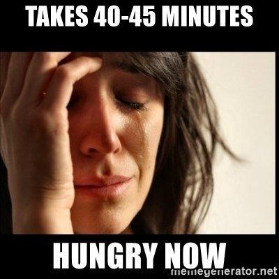 First World Problems - Takes 40-45 minutes HUngry now