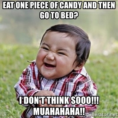 evil toddler kid2 - eat one piece of candy and then go to bed? i don't think sooo!!! muahahaha!!