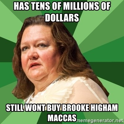 Dumb Whore Gina Rinehart - Has tens of millions of dollars still wont buy brooke higham maccas