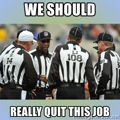NFL Ref Meeting - WE SHOULD REALLY QUIT THIS JOB