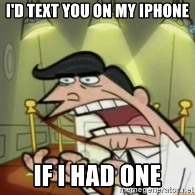 If i had one - i'd text you on my iphone If i had one