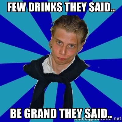 Typical Mufaren - FEW DRINKS THEY SAID.. BE GRAND THEY SAID..