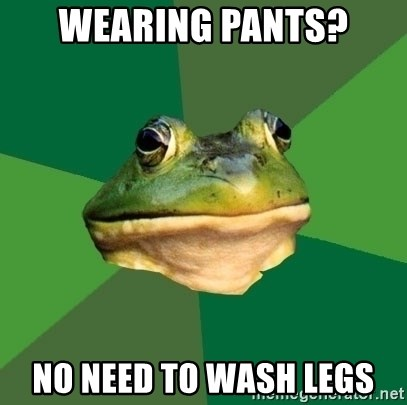 Foul Bachelor Frog - Wearing PAnts? No need to wash legs