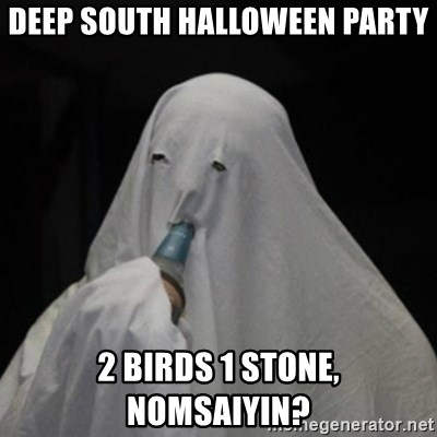 Poverty Ghost - Deep south halloween party 2 birds 1 stone, nomsaiyin?