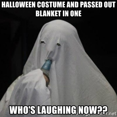 Poverty Ghost - halloween costume and passed out blanket in one who's laughing now??
