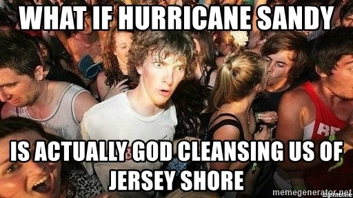 -Sudden Clarity Clarence - What if hurricane sandy is actually god cleansing us of jersey shore