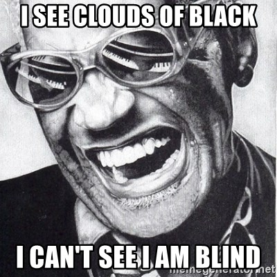 ray charles - I see clouds of black I can't see I am blind