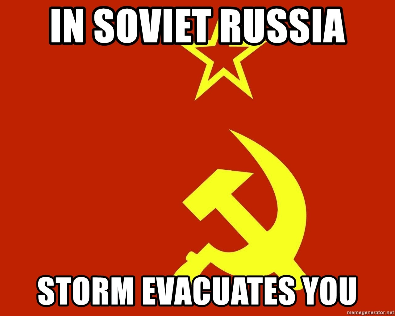 In Soviet Russia - In Soviet Russia storm evacuates YOU