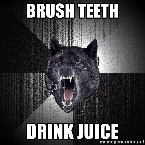 Insanity Wolf - BRUSH TEETH DRINK JUICE