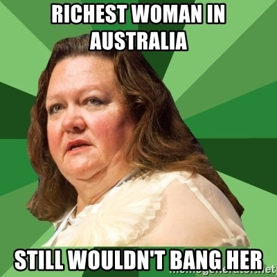 Dumb Whore Gina Rinehart - RICHEST WOMAN IN AUSTRALIA  STILL WOULDN'T BANG HER