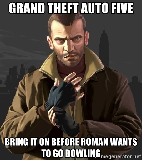 Gta 4 - grand theft auto five  Bring it on before roman wants to go bowling