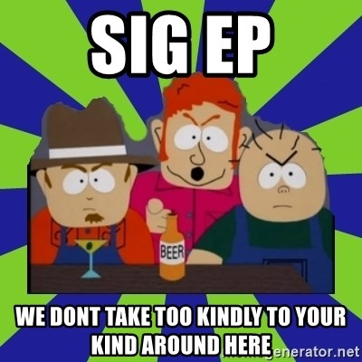 we dont take kindly - sig ep we dont take too kindly to your kind around here