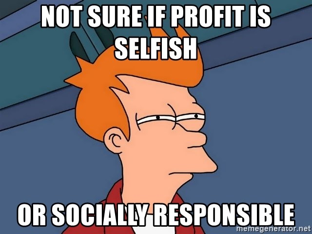 Futurama Fry - Not sure if profit is selfish or socially responsible