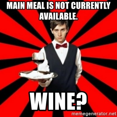 typical_off - Main meal is not currently available.  Wine?