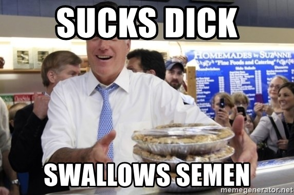 Romney with pies - SUCKS DICK SWALLOWS SEMEN