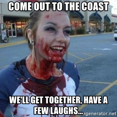 Scary Nympho - come out to the coast We'll get together, have a few laughs...