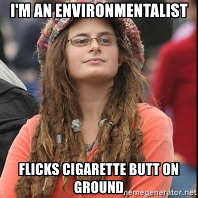 College Liberal - I'm an environmentalist flicks cigarette butt on ground
