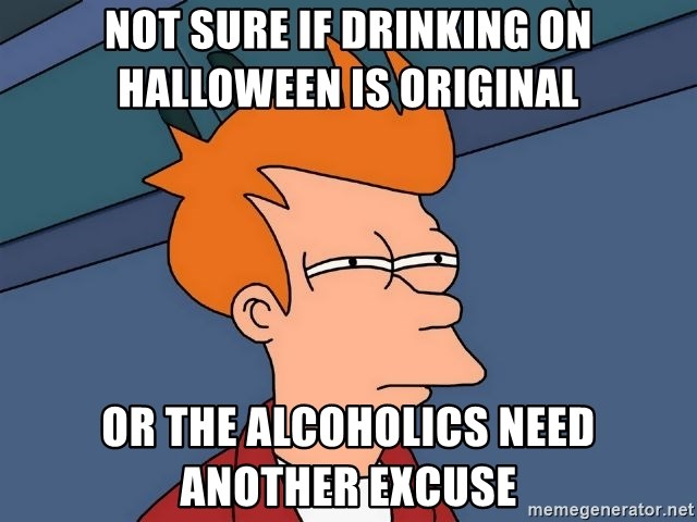Futurama Fry - not sure if drinking on halloween is original or the alcoholics need another excuse