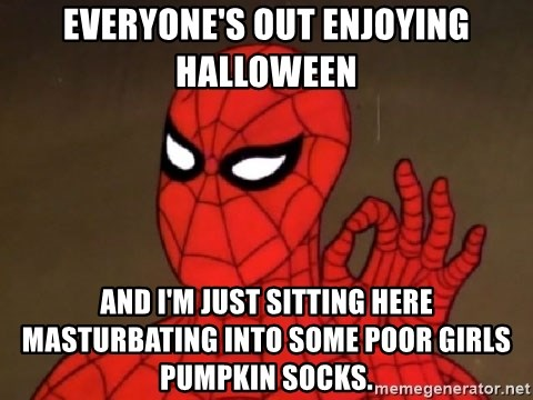 Spiderman Approves - everyone's out enjoying halloween and i'm just sitting here masturbating into some poor girls pumpkin socks.