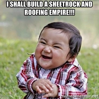 Niño Malvado - Evil Toddler - I SHALL BUILD A SHEETROCK AND ROOFING EMPIRE!!!