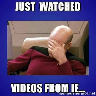 Picard facepalm  - Just  watched Videos from IE...