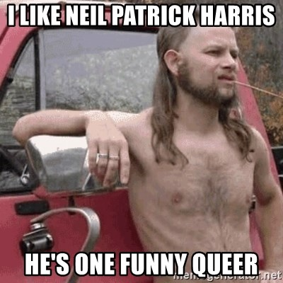Almost Politically Correct Redneck - I like Neil Patrick Harris He's one funny queer