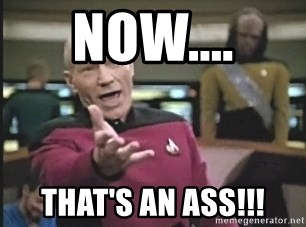 Captain Picard - Now.... That's an ass!!!