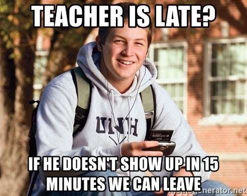 teacher is late if he doesn t show up in 15 minutes we can leave