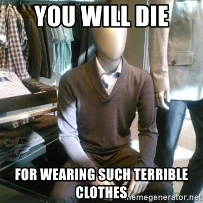 Trender Man - You will die for wearing such terrible clothes