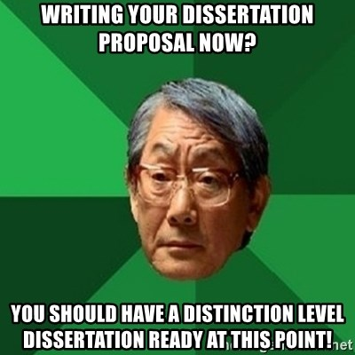 chinese dad meme - WRITING YOUR DISSERTATION PROPOSAL NOW? YOU SHOULD HAVE A DISTINCTION LEVEL DISSERTATION READY AT THIS POINT!