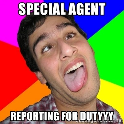 Retarded David - Special Agent  Reporting for dutyyy