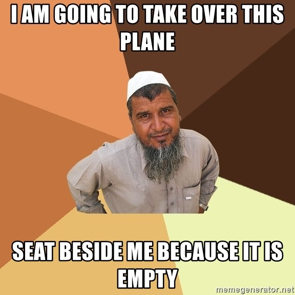 Ordinary Muslim Man - I am going to take over this plane seat beside me because it is empty