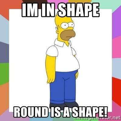 HOMER SIMPSON - im in shape round is a shape!