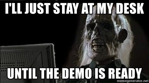 OP will surely deliver skeleton - i'll just stay at my desk until the demo is ready