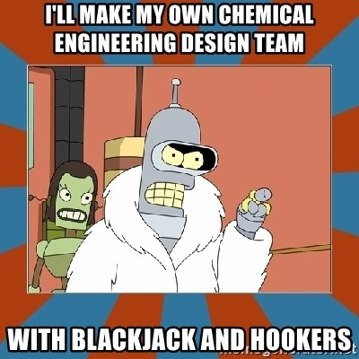 Blackjack and hookers bender - i'll make my own chemical engineering design team with blackjack and hookers