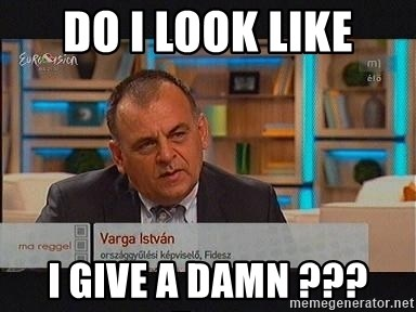 vargaistvan - DO I LOOK LIKE I GIVE A DAMN ???