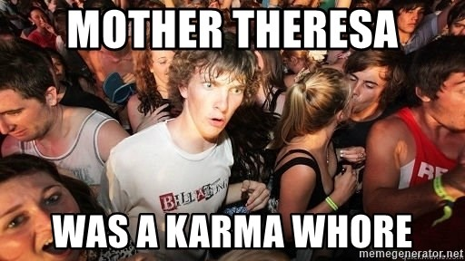 Sudden Realization Ralph - Mother Theresa was a karma whore