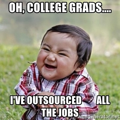 evil toddler kid2 - oh, college grads.... i've outsourced        all the jobs