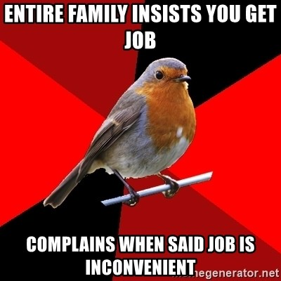 Retail Robin - Entire family insists you get job complains when said job is inconvenient