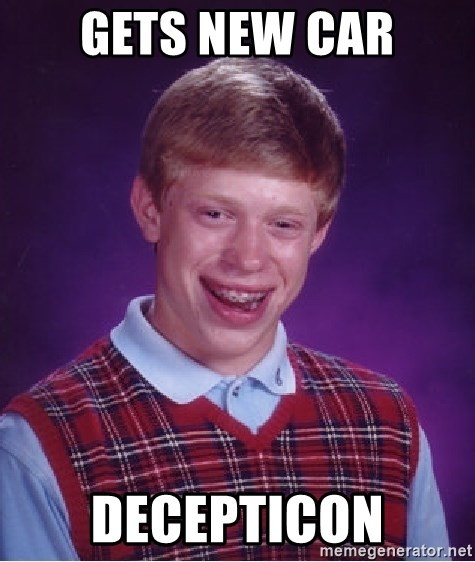 Bad Luck Brian - gETS NEW CAR DECEPTICON