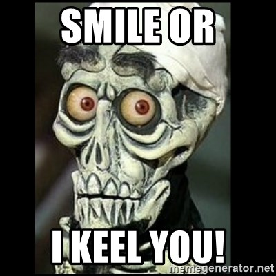 Achmed the dead terrorist - SMILE OR I KEEL YOU!