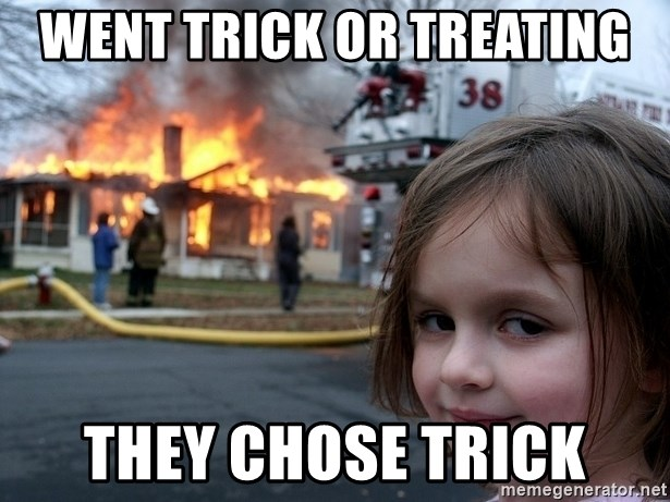 Disaster Girl - went trick or treating they chose trick