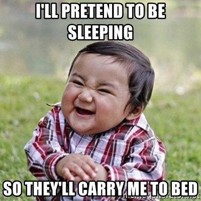 evil toddler kid2 - I'll pretend to be sleeping so they'll carry me to bed