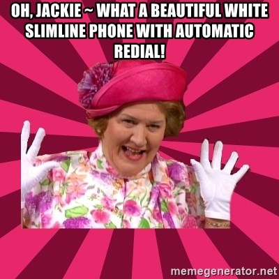 Hyacinth Bucket - Oh, Jackie ~ what a beautiful white slimline phone with automatic redial!