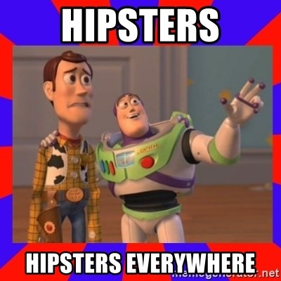 Everywhere - hipsters hipsters everywhere